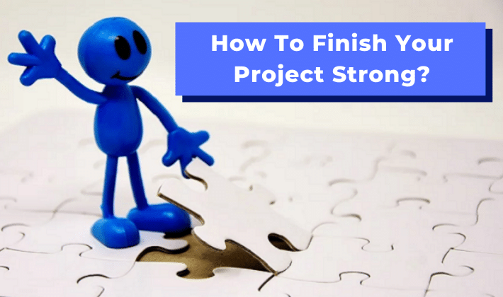 finish your project strong